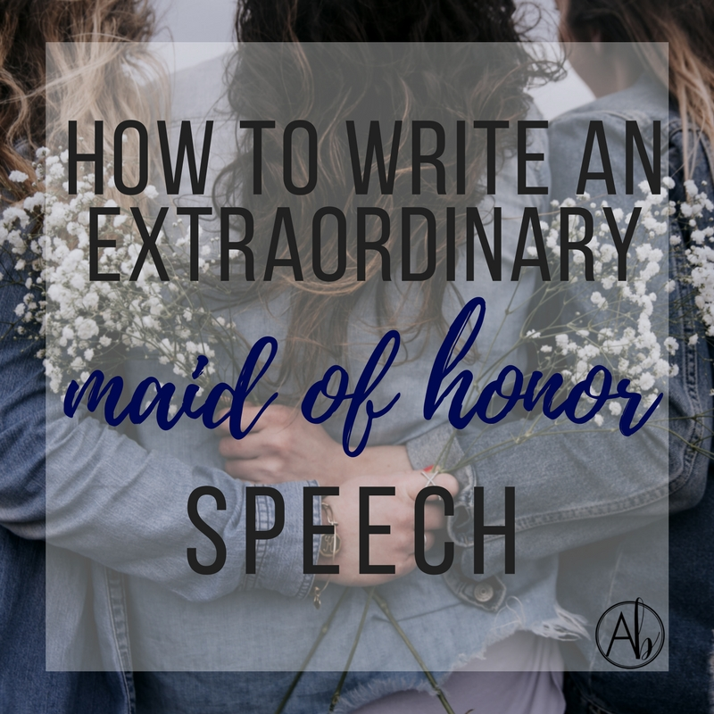 How To Write An Extraordinary Maid Of Honor Speech