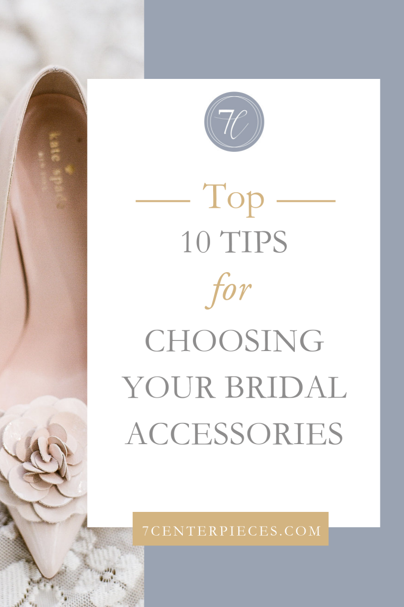 Top 10 Tips for Choosing Your Bridal Accessories